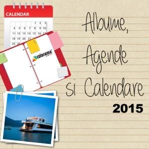 Albume, agende, calendare, toate la Colorama